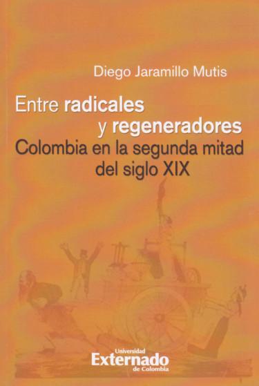 Entre radicales y regeneradores: Colombia en la segunda mitad del siglo XIX