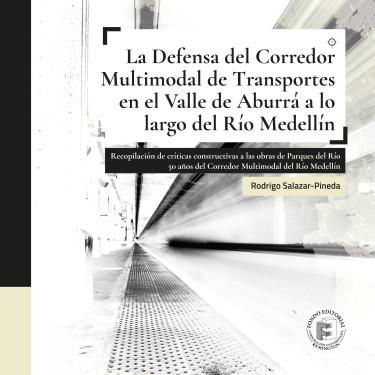 La Defensa del Corredor Multimodal de Transportes en el Valle de Aburrá a lo largo del Río Medellín