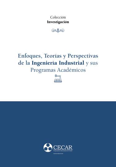 Enfoques, Teorías y Perspectivas de la Ingeniería Industrial y sus Programas Académicos