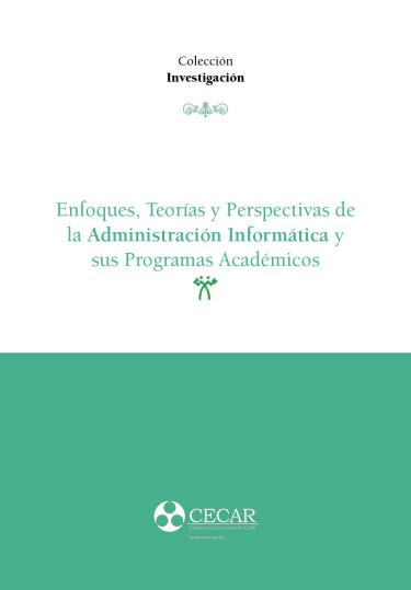 Enfoques, teorías y perspectivas de la Administración Informática y sus Programas Académicos