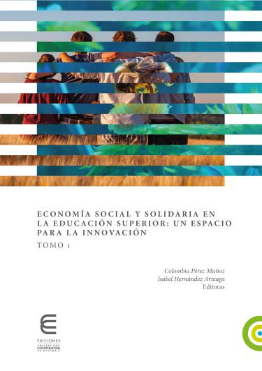 Economía social y solidaria en la educación superior: un espacio para la innovación Tomo 1