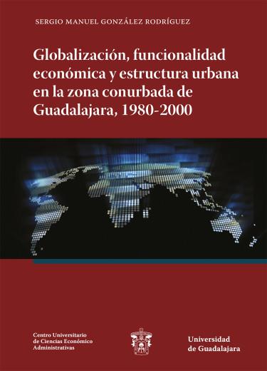 Globalización, funcionalidad económica y estructura urbana en la zona conurbada de Guadalajara, 1980-2000