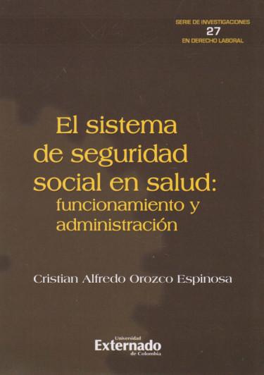 El sistema de seguridad social en salud: funcionamiento y administración