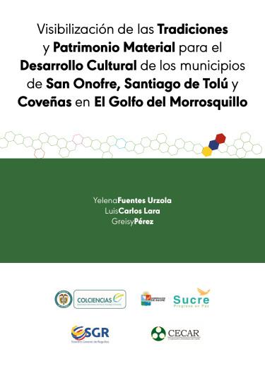 Visibilización de las tradiciones y patrimonio material para el desarrollo cultural de los municipios de San Onofre, Santiago de Tolú y Coveñas en el Golfo del Morrosquillo