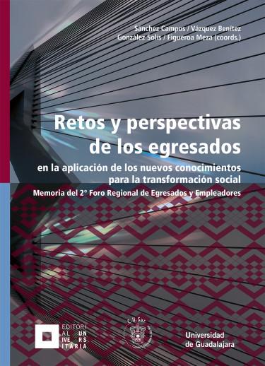 Retos y perspectivas de los egresados en la aplicación de los nuevos conocimientos para la transformación social