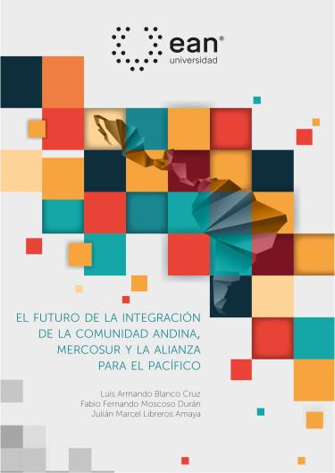 El futuro de la integración de la Comunidad Andina, Mercosur y la Alianza para el Pacífico