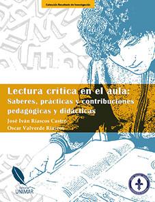 Lectura crítica en el aula: Saberes, prácticas y contribuciones pedagógicas y didácticas
