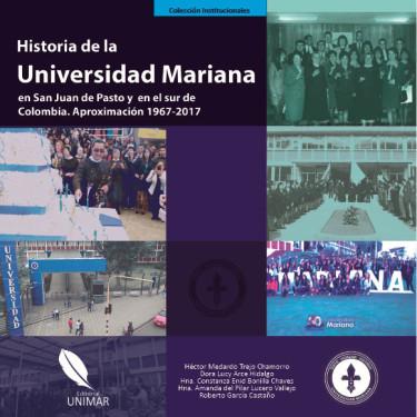 Historia de la Universidad Mariana en San Juan de Pasto y en el sur de Colombia. Aproximación 1967-2017