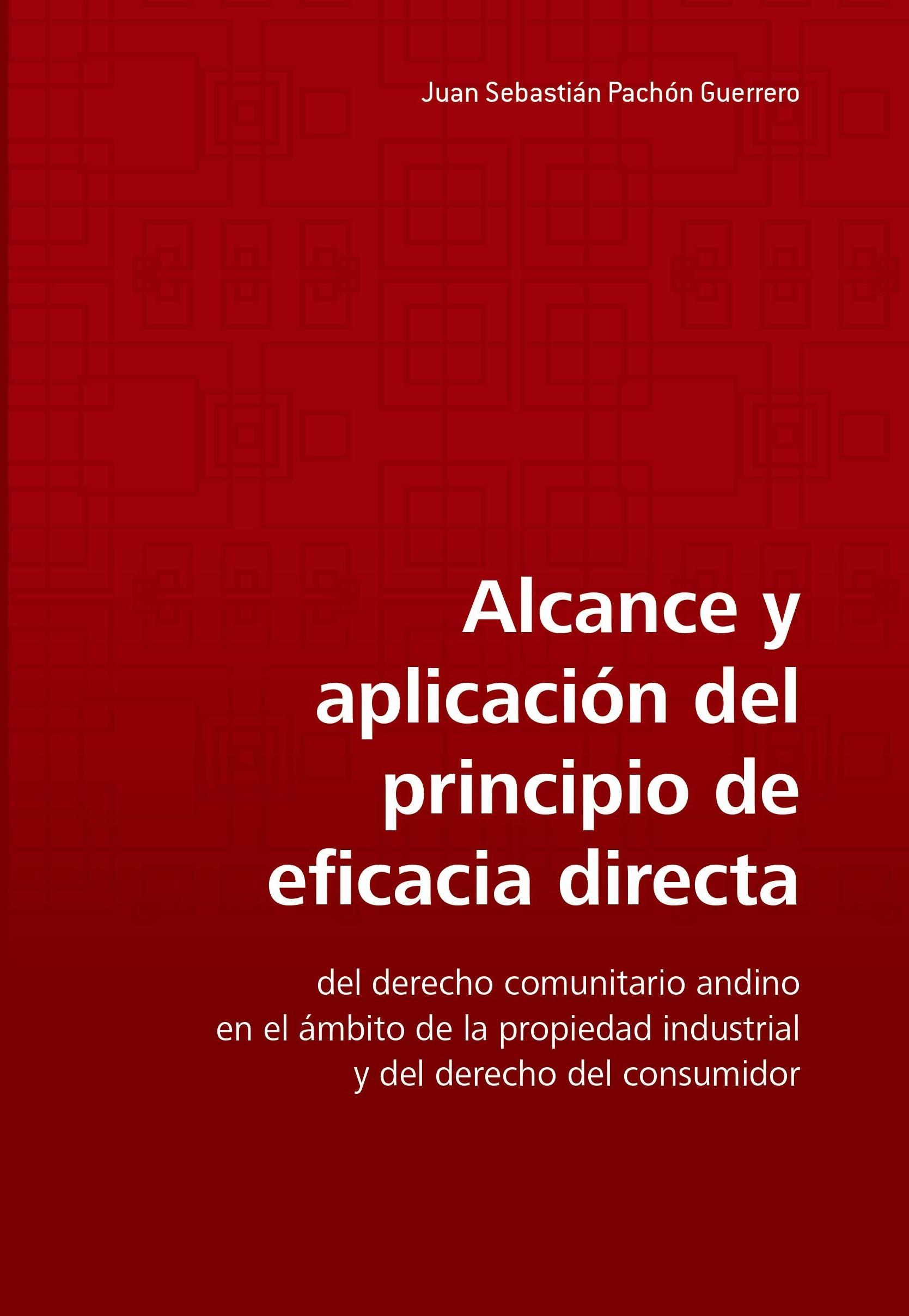 Alcance y aplicación del principio de eficacia directa del derecho comunitario andino en el ámbito de la propiedad industrial y del derecho del consumidor