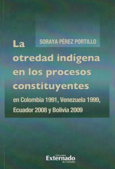 La otredad indígena en los procesos constituyentes en Colombia 1991, Venezuela 1999, Ecuador 2008 y Bolivia 2009