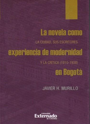 La novela como experiencia de modernidad en Bogotá la ciudad, sus escritores y la crítica (1910-1938)