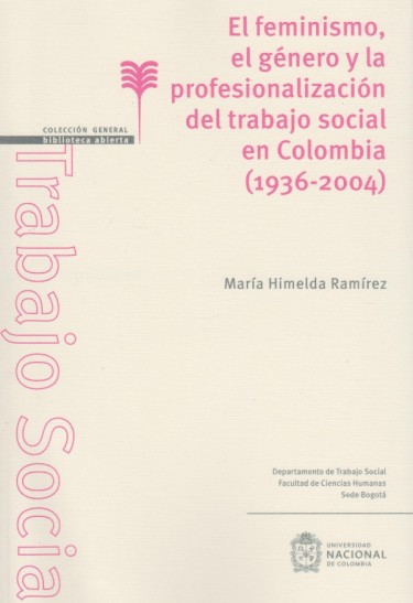 El Feminismo, El Género Y La Profesionalización Del Trabajo Social En Colombia (1936-2004)