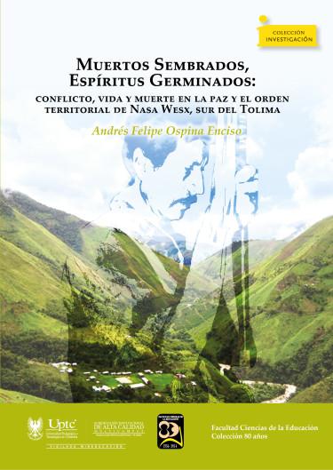 Muertos sembrados, espíritus germinados: conflicto, vida y muerte en la paz y el orden territorial de Nasa Wesx, sur del Tolima