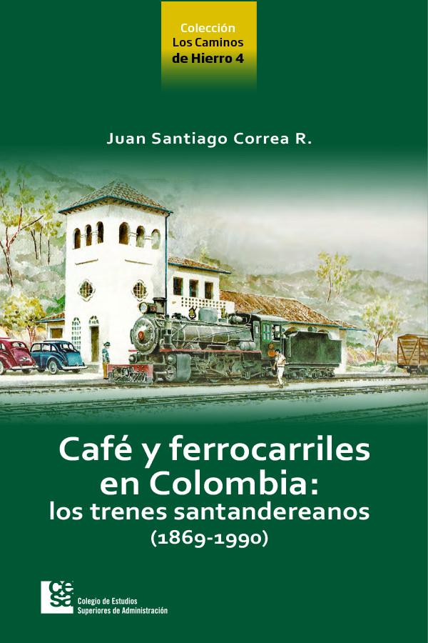 Café y ferrocarriles en Colombia. Los trenes santandereanos (1869 - 1990)