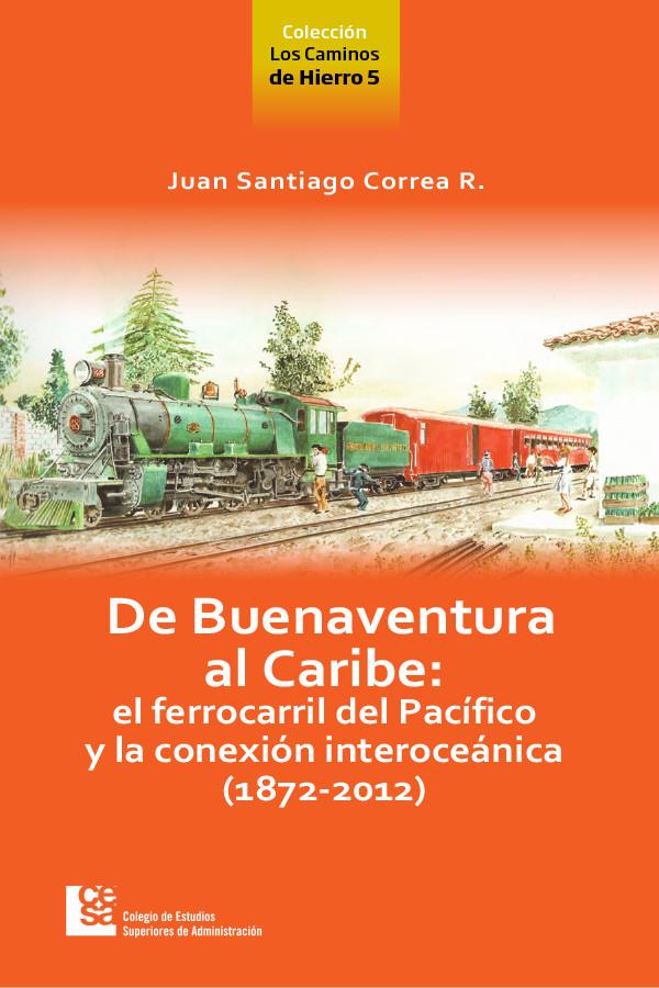 De Buenaventura al Caribe: el ferrocarril del Pacífico y la conexión interoceánica (1872 ? 2012)