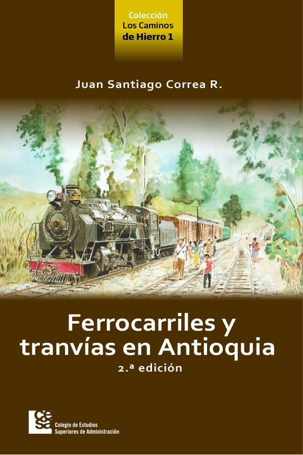Ferrocarriles y tranvías en Antioquia 2da edición