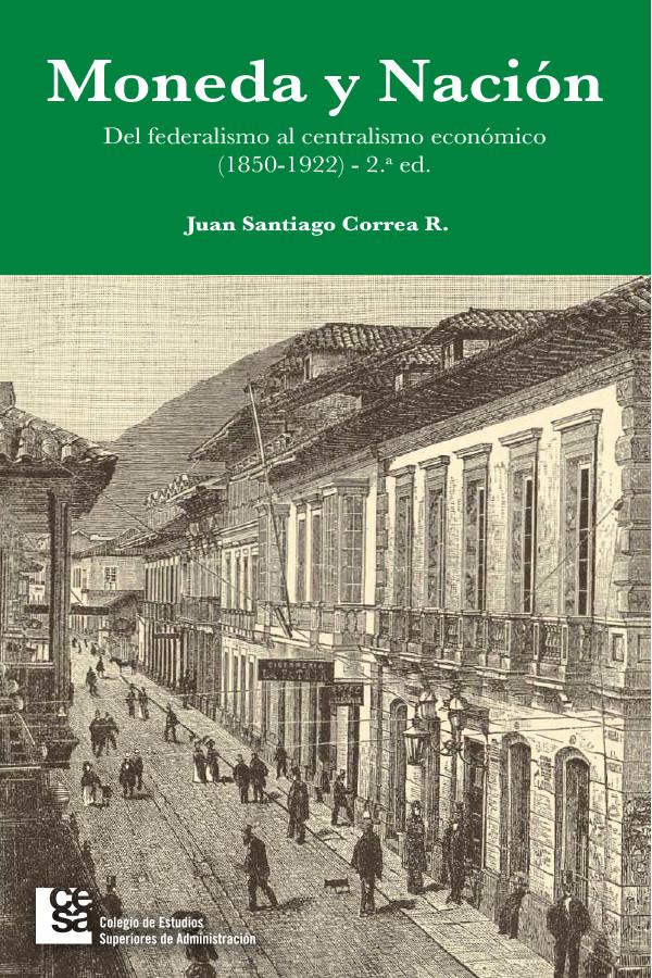 Moneda y nación. Del federalismo al centralismo económico (1850-1922) - 2da edición.
