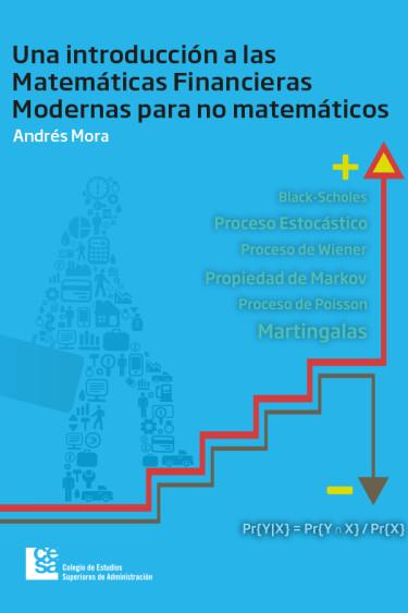 Una introducción a las Matemáticas Financieras Modernas para no matemáticos
