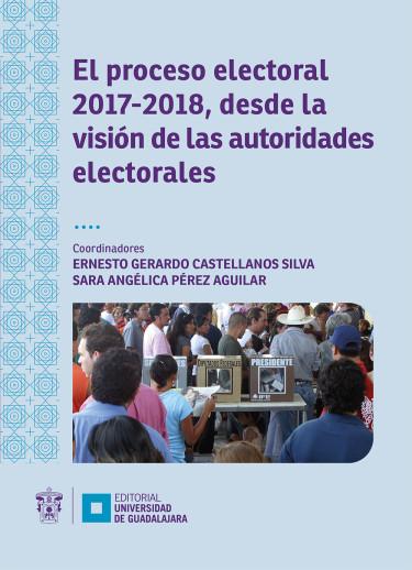 El proceso electoral 2017-2018, desde la visión de las autoridades electorales