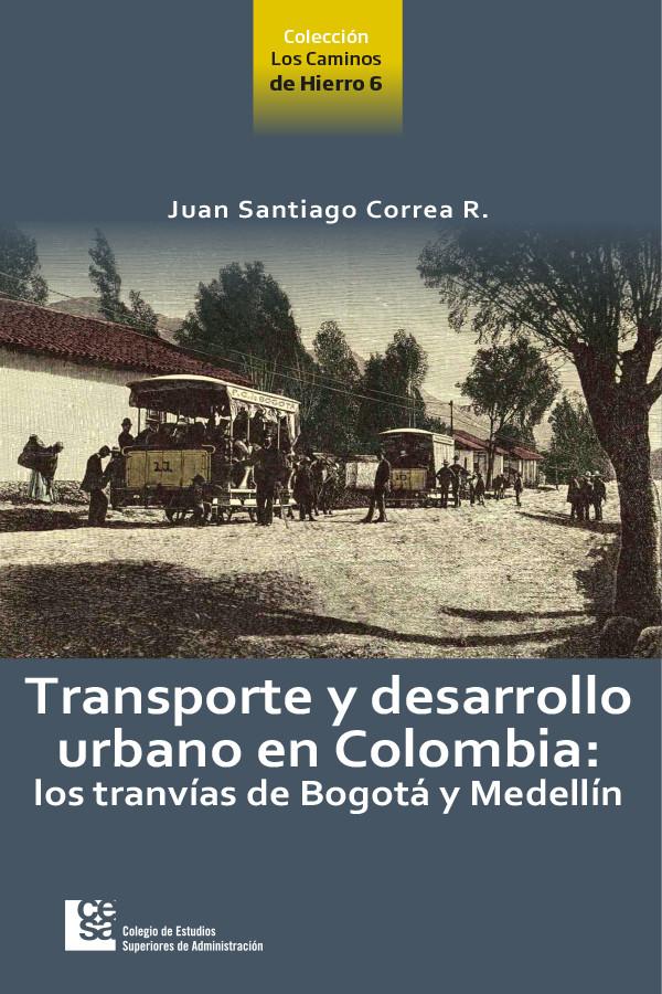 Transporte y desarrollo urbano en Colombia. Los tranvías de Bogotá y Medellín