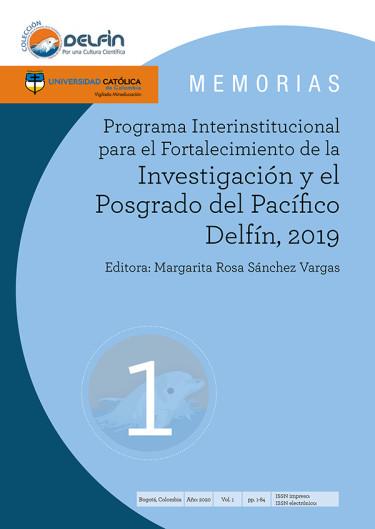 Memorias Programa Internacional para el Fortalecimiento de la Investigación y el Posgrado del Pacifico Delfín 2019