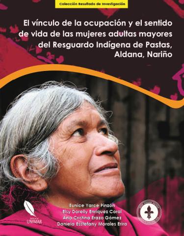 El vínculo de la ocupación y el sentido de vida de las mujeres adultas mayores del Resguardo Indígena de Pastas,  Aldana, Nariño
