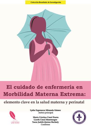 El cuidado de enfermería en Morbilidad Materna Extrema: elemento clave en la salud materna y perinatal