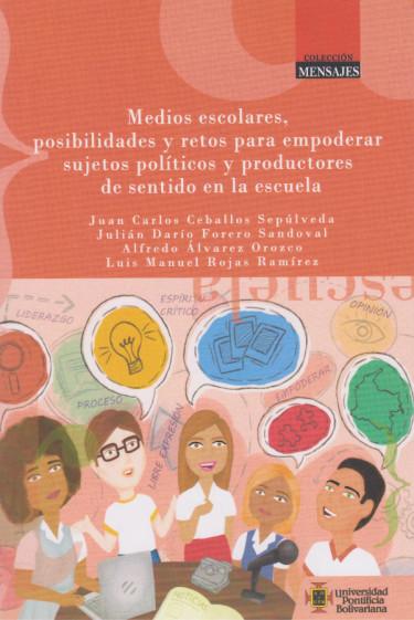 Medios Escolares, Posibilidades Y Retos Para Empoderar Sujetos Políticos Y Productores De Sentido En La Escuela