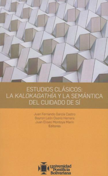 Estudios Clásicos: La Kalokagathía Y La Semántica Del Cuidado De Sí
