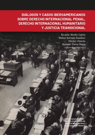 Diálogos y casos iberoamericanos sobre derecho internacional penal, derecho internacional humanitario y justicia transicional