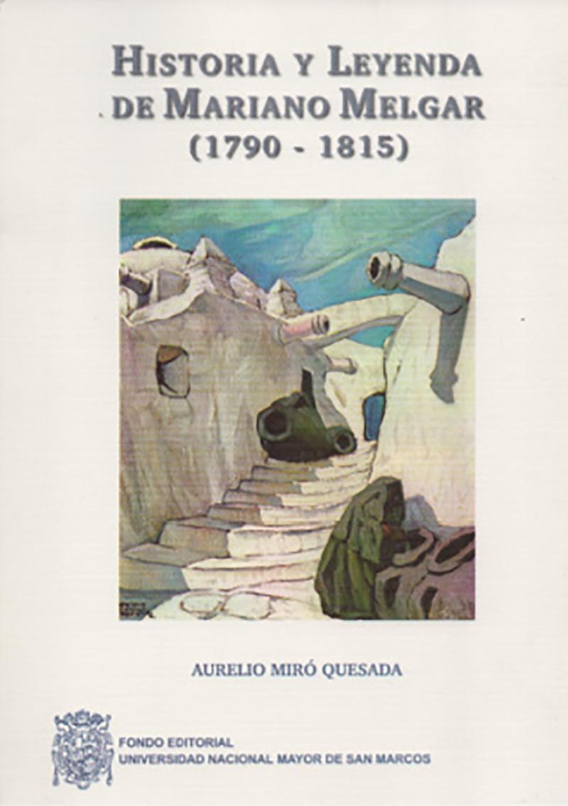 HISTORIA Y LEYENDA DE MARIANO MELGAR (1790–1815)