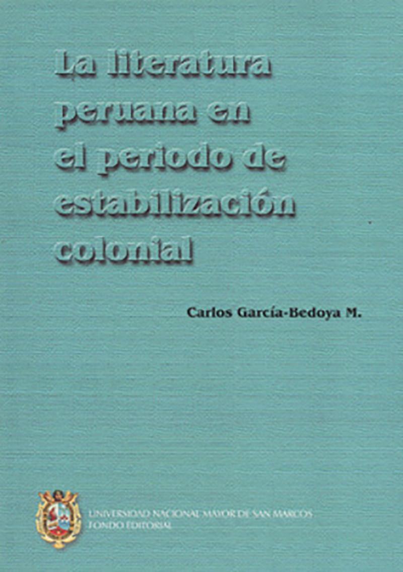 LA LITERATURA PERUANA EN EL PERIODO DE ESTABILIZACIÓN COLONIAL (1580–1780)