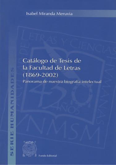 CATÁLOGO DE TESIS DE LA FACULTAD DE LETRAS (1869-2002)