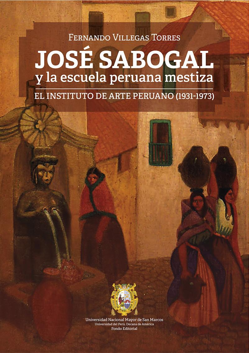 José Sabogal y la escuela peruana mestiza. El Instituto de Arte Peruano (1931-1973)