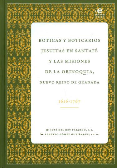 Boticas Y Boticarios Jesuitas En Santafé Y Las Misiones De La Orinoquia, Nuevo Reino De Granada