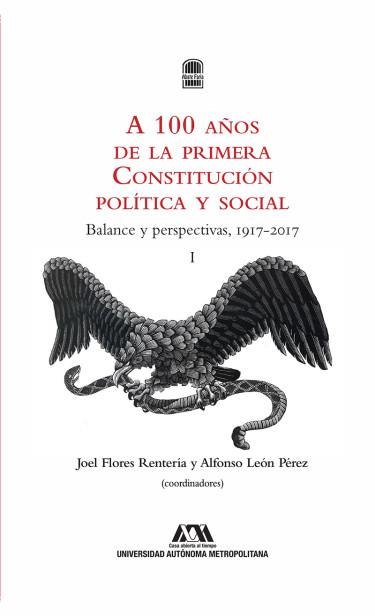 A cien años de la primera Constitución política y social. Volumen I y II
