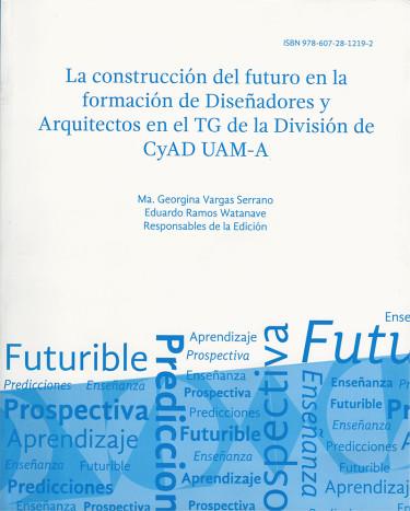 Construcción del futuro en la formación de diseñadores y arquitectos en el TG de la División de Ciencias y Artes para el Diseño UAM-A, La