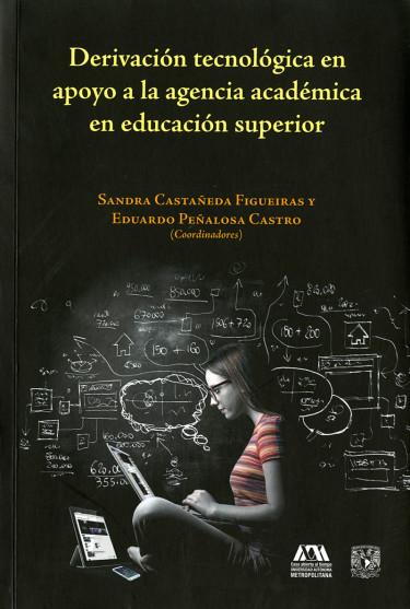Derivación tecnológica en apoyo a la agencia académica en educación superior