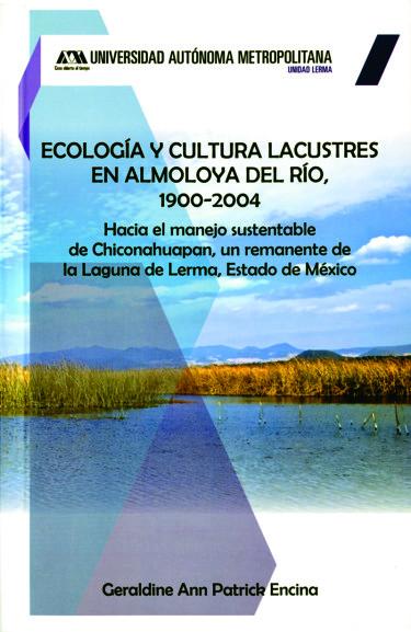 Ecología y cultura lacustres en Almoloya del Río, 1900-2004