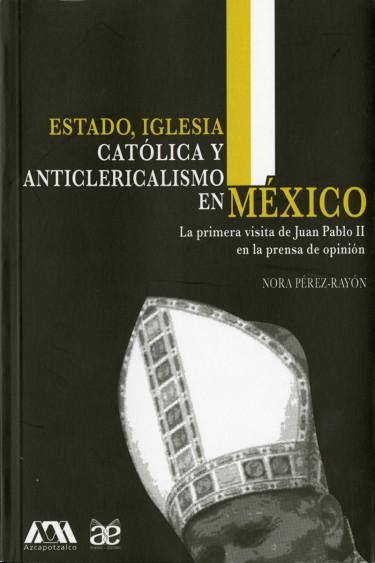 Estado, iglesia católica y anticlericalismo en México