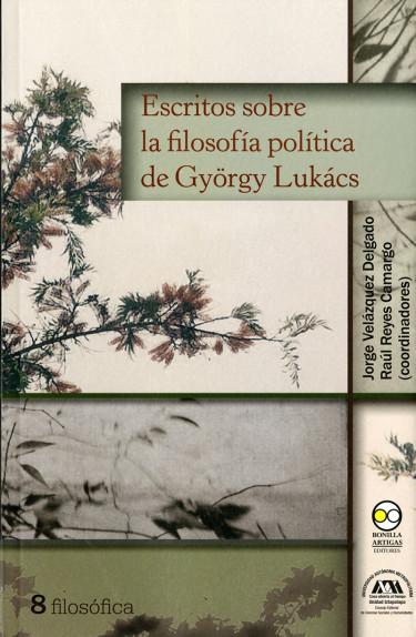 Escritos sobre la filosofía política de György Lukács