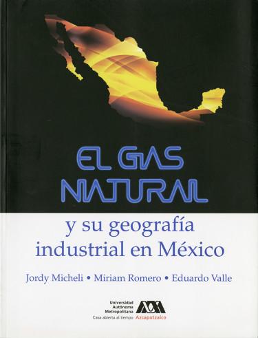 Gas natural y su geografía industrial en México, El