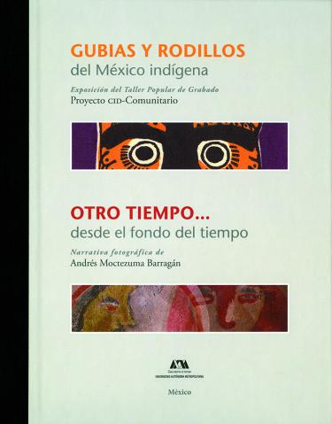 Gubias y rodillos del México indígena / Otro tiempo... desde el fondo del tiempo