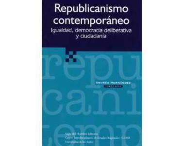 Republicanismo contemporáneo. Igualdad, democracia deliberativa y ciudadanía.