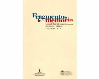 Fragmentos de memoria. Los artistas latinoamericanos piensan el pasado