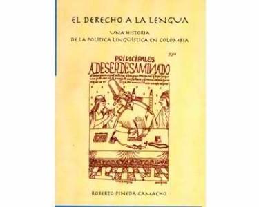 El derecho a la lengua. Una historia de la política lingüística en Colombia