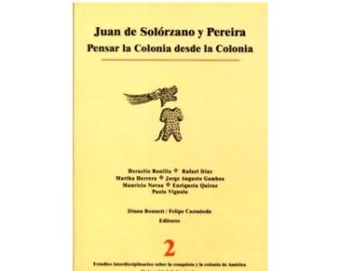 Juan de Solórzano y Pereira. Pensar la Colonia desde la Colonia