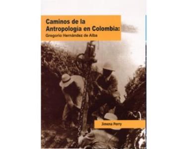 Caminos de la Antropología en Colombia: Gregorio Hernández de Alba