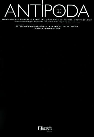 Antípoda. Revista de Antropología y Arqueología No. 33. Antropología de la imagen: intrusiones mutuas entre arte, filosofía y antropología