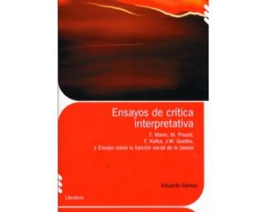 Ensayos de crítica interpretativa. T. Mann, M. Proust, F. Kafka, J.W. Goethe, y Ensayo sobre la función social de la poesía